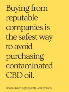 Buying from reputable companies is the safest way to avoid purchasing contaminated CBD oil